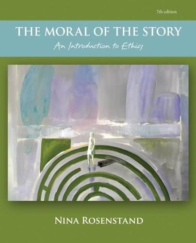 The Moral of the Story: An Introduction to Ethics 7 9780078038426