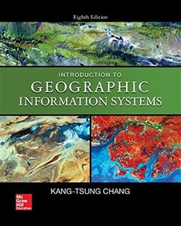 Introduction to Geographic Information Systems, by Chang, 8th Edition 9780078095139