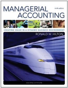 Managerial Accounting: Creating Value in a Dynamic Business Environment, 9th 9780078110917