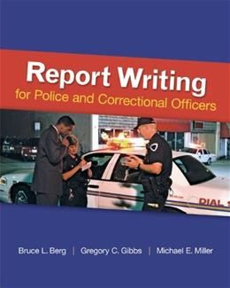 Report Writing for Police and Correctional Officers, by Berg 9780078111464