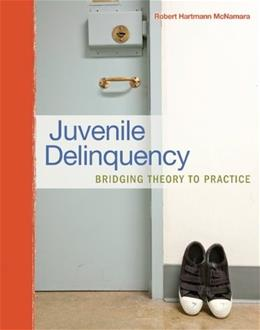 Juvenile Delinquency: Bridging Theory to Practice, by McNamara 9780078111518