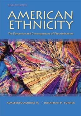 American Ethnicity: The Dynamics and Consequences of Discrimination 7 9780078111587