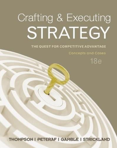 Crafting & Executing Strategy: The Quest for Competitive Advantage: Concepts and Cases, by Thompson, 18th Edition 9780078112720