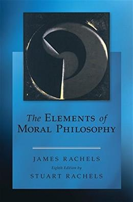 Elements of Moral Philosophy, by Rachels, 8th Edition 9780078119064