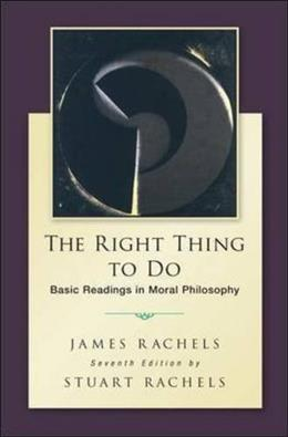 The Right Thing To Do: Basic Readings in Moral Philosophy 7 9780078119088