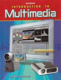 Glencoe Introduction To Multimedia, by Solomon, Grades 9-12 9780078685507