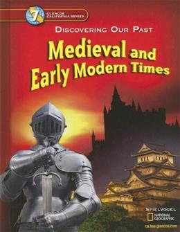 Discovering Our Past - California Edition: Medieval And Early Modern Times, by Spielvogel, Grade 7 9780078688768