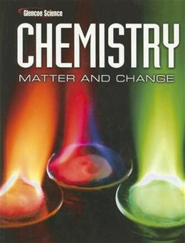 Chemistry: Matter and Change, by Glencoe McGraw Hill, Grades 10-12 9780078746376