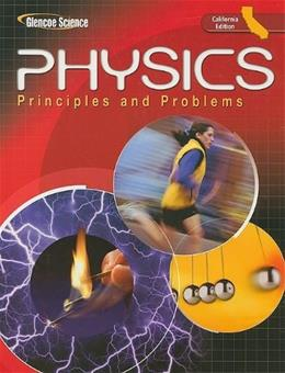Glencoe Science Physics: Principles and Problems, by Zitzewitz, CALIFORNIA EDITION, Grades 9-12 9780078787386