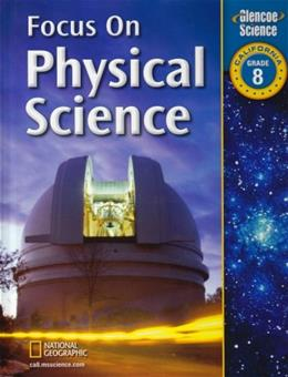 Focus on Physical Science, by Glencoe McGraw-Hill, California Edition, Grade 8 9780078794407