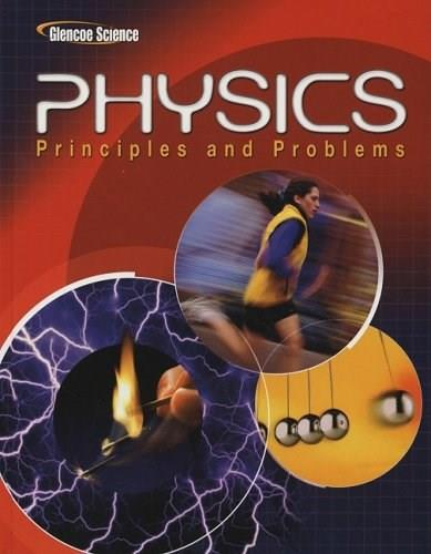 Physics: Principles and Problems, by Zitzewitz, Grades 10-12 9780078807213