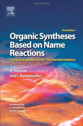 Organic Syntheses Based on Name Reactions: A practical guide to 750 transformations, by Hassner, 3rd Edition 9780080966304