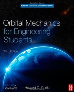 Orbital Mechanics for Engineering Students, by Curtis, 3rd Edition 9780080977478