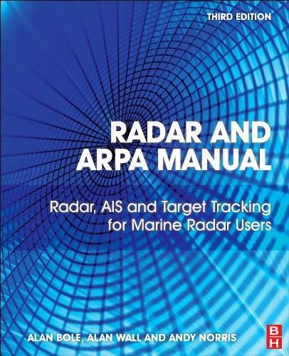 Radar and ARPA Manual: Radar, AIS and Target Tracking for Marine Radar Users, by Bole, 3rd Edition 9780080977522