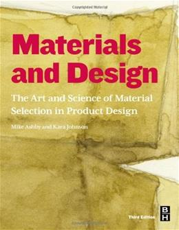 Materials and Design: The Art and Science of Material Selection in Product Design, by Ashby, 3rd Edition 9780080982052