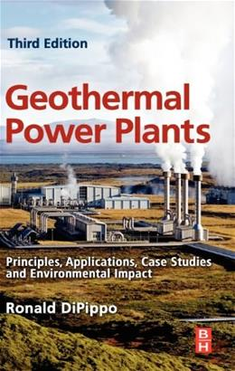Geothermal Power Plants: Principles, Applications, Case Studies and Environmental Impact, by DiPippo, 3rd Edition 9780080982069