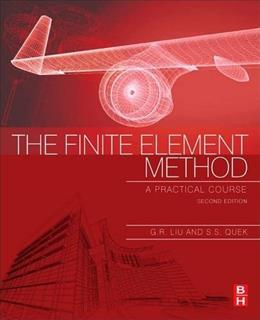 Finite Element Method, Second Edition: A Practical Course, by Liu, 2nd Edition 9780080983561