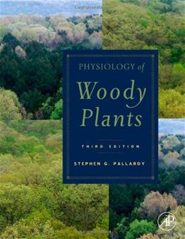 Physiology of Woody Plants, by Pallardy, 3rd Edition 9780120887651