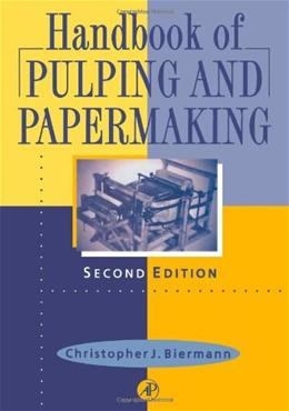 Handbook of Pulping and Papermaking, by Biermann, 2nd Edition 9780120973620