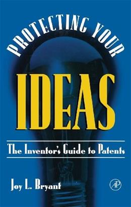 Protecting Your  Ideas: The Inventors Guide to Patents 9780121384104