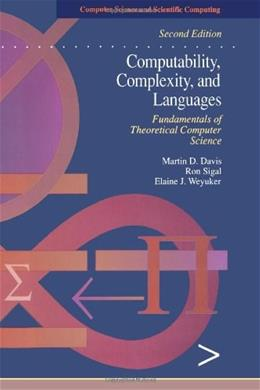 Computability, Complexity, and Languages: Fundamentals of Theoretical Computer Science, by Davis, 2nd Edition 9780122063824