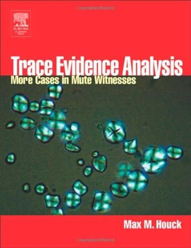 Trace Evidence Analysis: More Cases in Mute Witnesses, by Houck 9780123567611