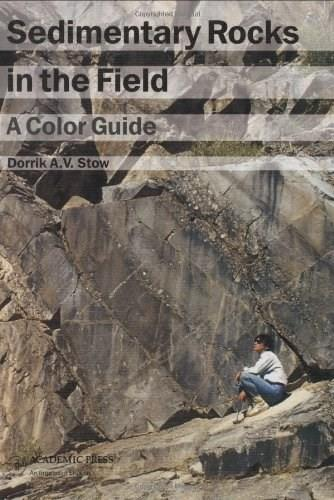 Sedimentary Rocks in the Field: A Color Guide, by Stow 9780123694515