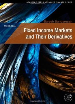 Fixed Income Markets and Their Derivatives, by Sundaresan, 3rd Edition 9780123704719