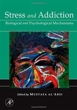 Stress and Addiction: Biological and Psychological Mechanisms, by Al