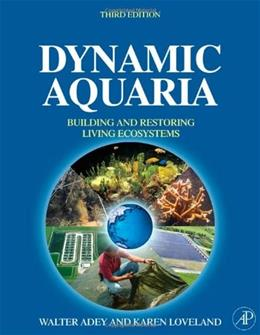 Dynamic Aquaria: Building Living Ecosystems, by Adey, 3rd Edition 9780123706416
