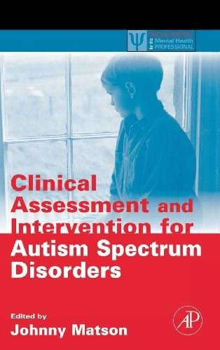 Clinical Assessment and Intervention for Autism Spectrum Disorders, by Matson 9780123736062