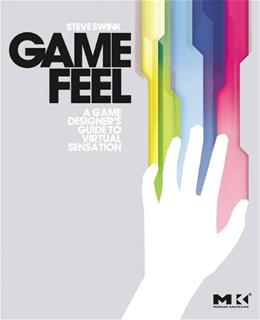Game Feel: A Game Designers Guide to Virtual Sensation, by Swink 9780123743282