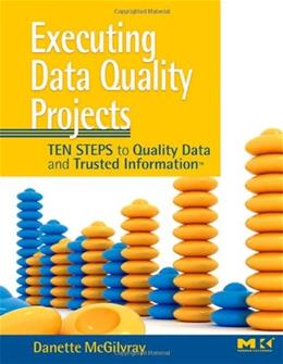 Executing Data Quality Projects: 10 Steps to Quality Data and Trusted Information, by McGilvray 9780123743695