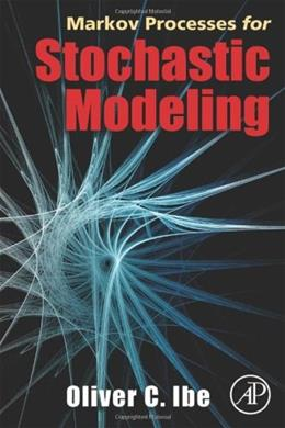 Markov Processes for Stochastic Modeling, by Ibe 9780123744517