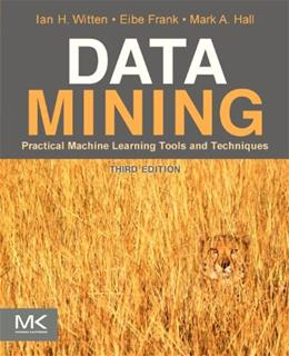 Data Mining: Practical Machine Learning Tools and Techniques, by Witten, 3rd Edition 9780123748560