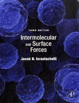 Intermolecular and Surface Forces, by Israelachvili, 3rd Edition 9780123751829