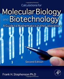 Calculations for Molecular Biology and Biotechnology: A Guide to Mathematics in the Laboratory, by Stephenson, 2nd Edition 9780123756909