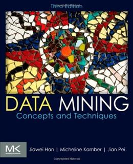 Data Mining: Concepts and Techniques, by Han, 3rd Edition 9780123814791