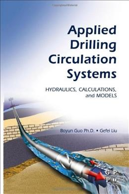 Applied Drilling Circulation Systems: Hydraulics, Calculations and Models, by Guo 9780123819574