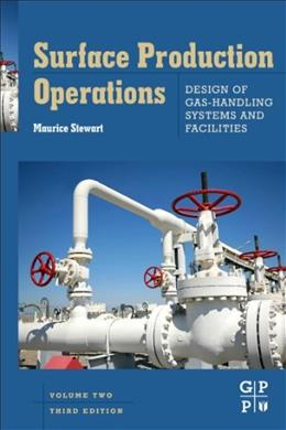 Surface Production Operations: Vol 2: Design of Gas-Handling Systems and Facilities, Third Edition 3 9780123822079