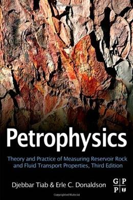 Petrophysics: Theory and Practice of Measuring Reservoir Rock and Fluid Transport Properties, by Tiab, 3rd Edition 9780123838483