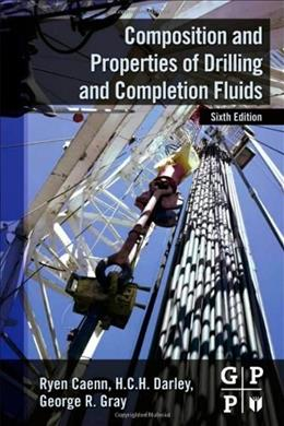 Composition and Properties of Drilling and Completion Fluids, by Caenn, 6th Edition 9780123838582