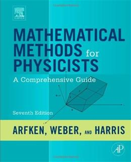 Mathematical Methods for Physicists: A Comprehensive Guide, by Arfken, 7th Edition 9780123846549