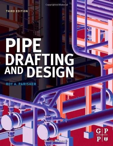 Pipe Drafting and Design, by Parisher, 3ird Edition 9780123847003