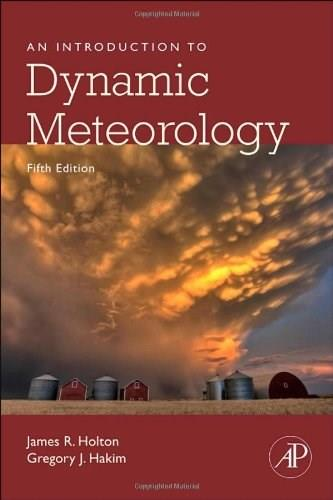 Introduction to Dynamic Meteorology, by Holton, 5th Edition 9780123848666