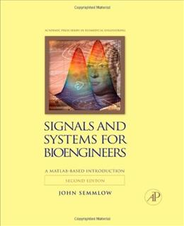 Signals and Systems for Bioengineers: A MATLAB Based Introduction, by Semmlow, 2nd Edition 9780123849823