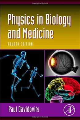 Physics in Biology and Medicine, by Davidovits, 4th Edition 9780123865137