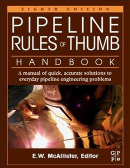 Pipeline Rules of Thumb Handbook: A Manual of Quick, Accurate Solutions to Everyday..., by McAllister, 8th Edition 9780123876935