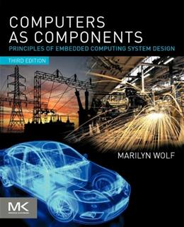 Computers as Components: Principles of Embedded Computing System Design, by Wolf, 3rd Edition 9780123884367