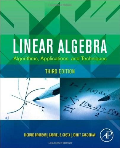 Linear Algebra: Algorithms, Applications, and Techniques, by Bronson, 3rd Edition 9780123914200